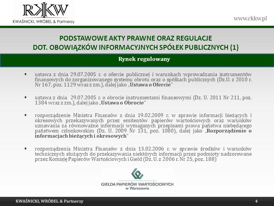 www.rkkw.pl PODSTAWOWE AKTY PRAWNE ORAZ REGULACJE DOT. OBOWIĄZKÓW INFORMACYJNYCH SPÓŁEK PUBLICZNYCH (1) ustawa z dnia 29.07.2005 r. o ofercie publiczn