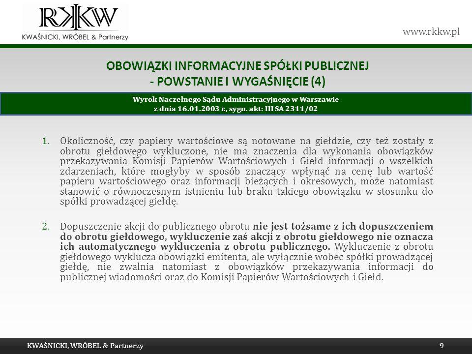 www.rkkw.pl OBOWIĄZKI INFORMACYJNE SPÓŁKI PUBLICZNEJ - POWSTANIE I WYGAŚNIĘCIE (4) 1.Okoliczność, czy papiery wartościowe są notowane na giełdzie, czy