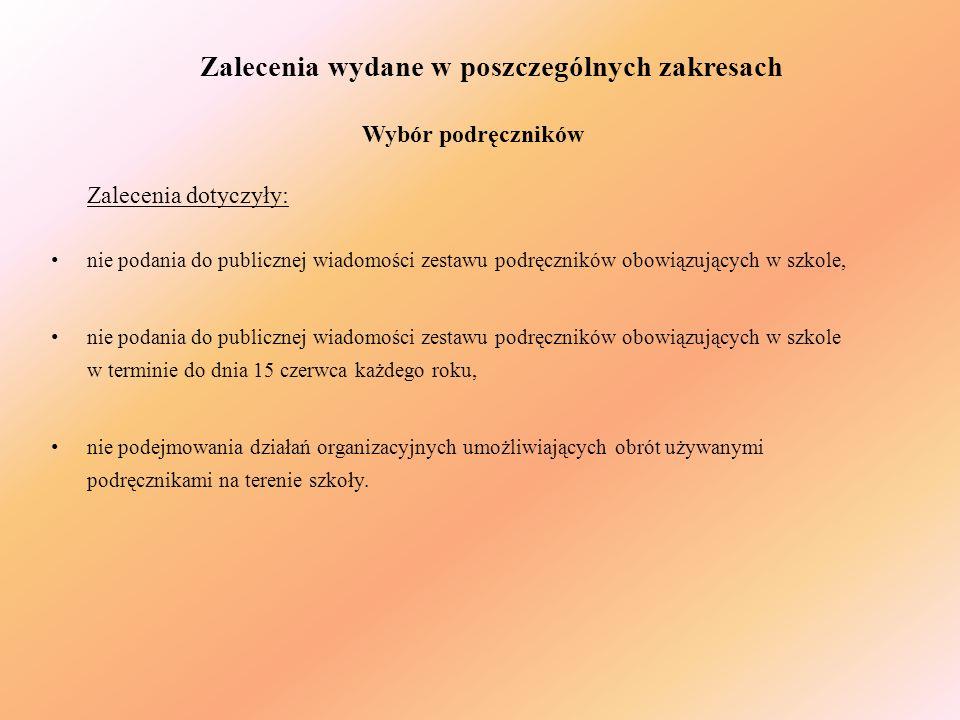 Zalecenia wydane w poszczególnych zakresach Wybór podręczników Zalecenia dotyczyły: nie podania do publicznej wiadomości zestawu podręczników obowiązu