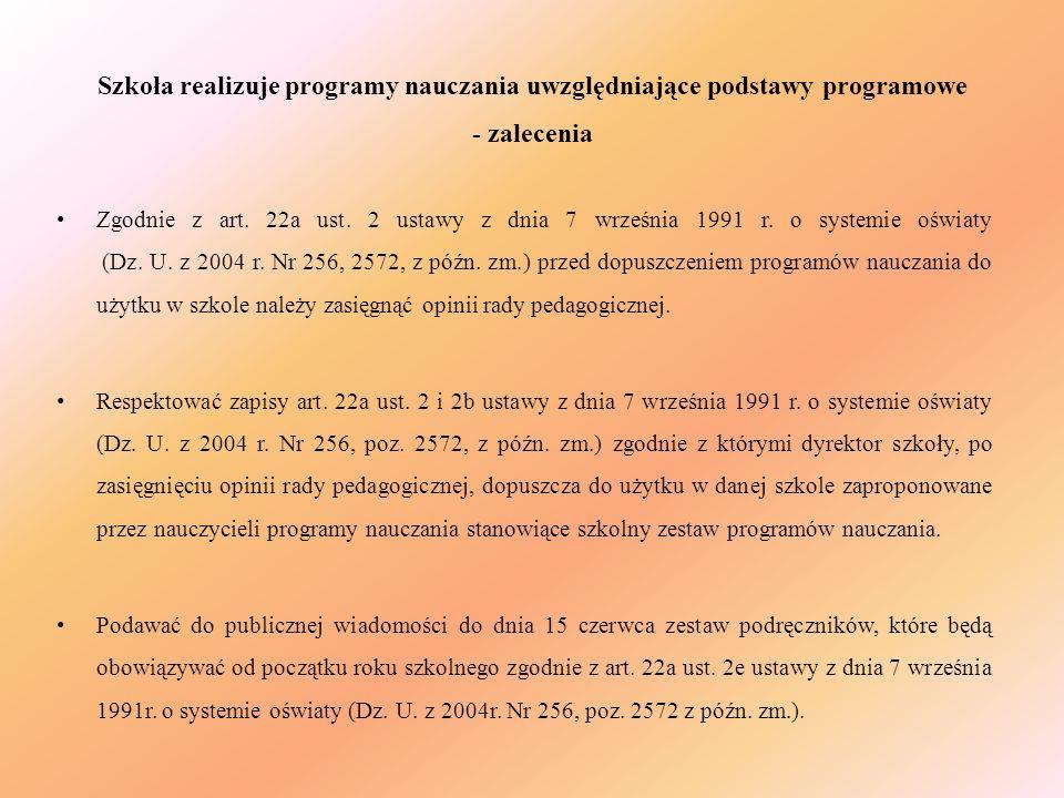 Szkoła realizuje programy nauczania uwzględniające podstawy programowe - zalecenia Zgodnie z art. 22a ust. 2 ustawy z dnia 7 września 1991 r. o system