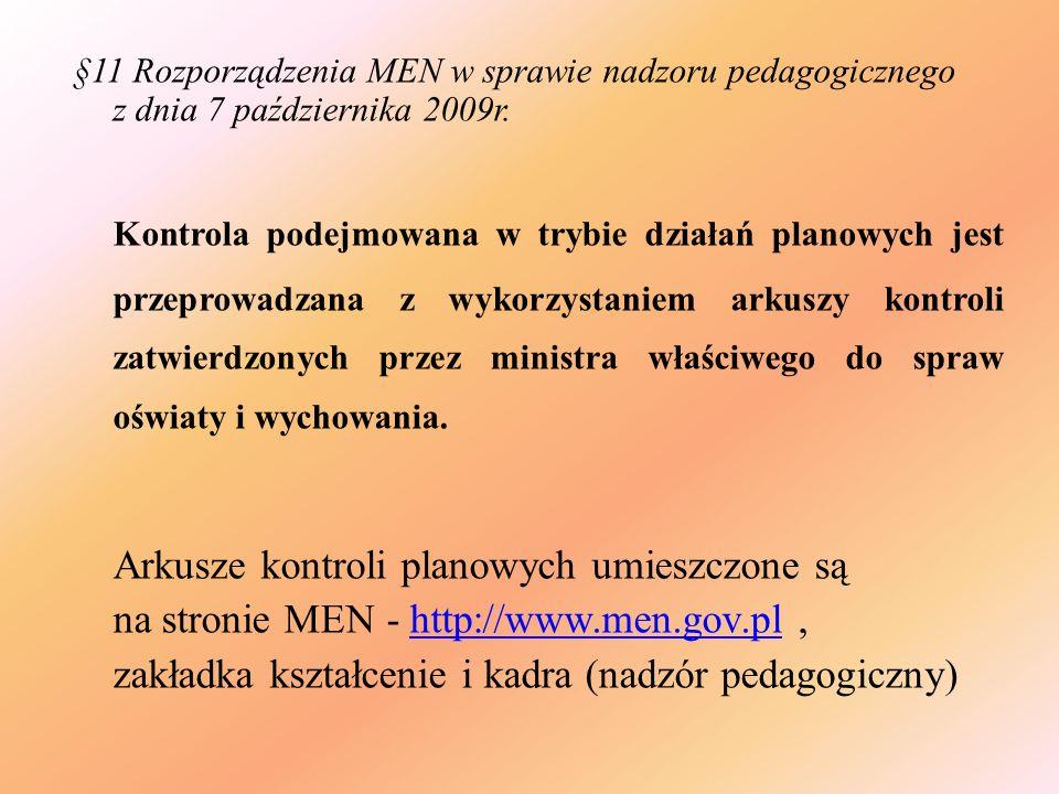 §11 Rozporządzenia MEN w sprawie nadzoru pedagogicznego z dnia 7 października 2009r. Kontrola podejmowana w trybie działań planowych jest przeprowadza