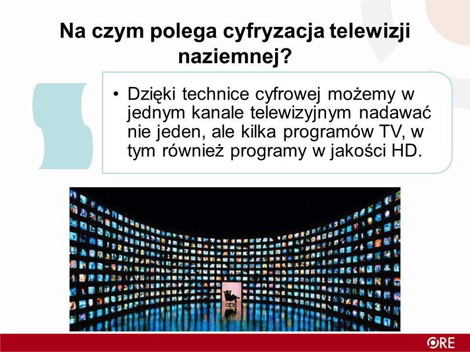 Na czym polega cyfryzacja telewizji naziemnej? Dzięki technice cyfrowej możemy w jednym kanale telewizyjnym nadawać nie jeden, ale kilka programów TV,