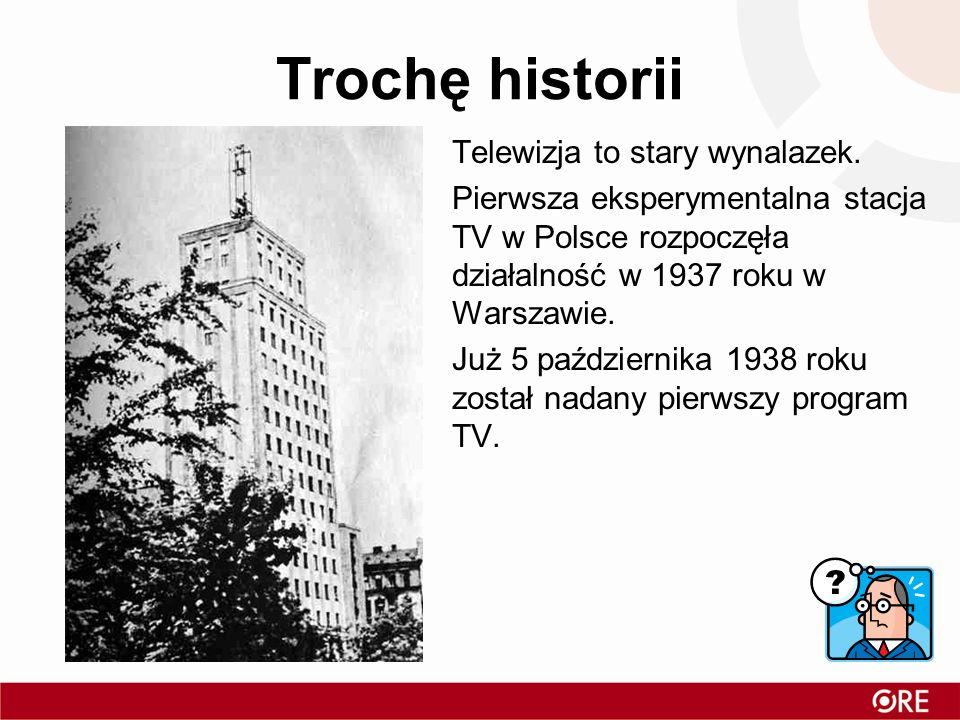 Trochę historii Telewizja to stary wynalazek. Pierwsza eksperymentalna stacja TV w Polsce rozpoczęła działalność w 1937 roku w Warszawie. Już 5 paździ