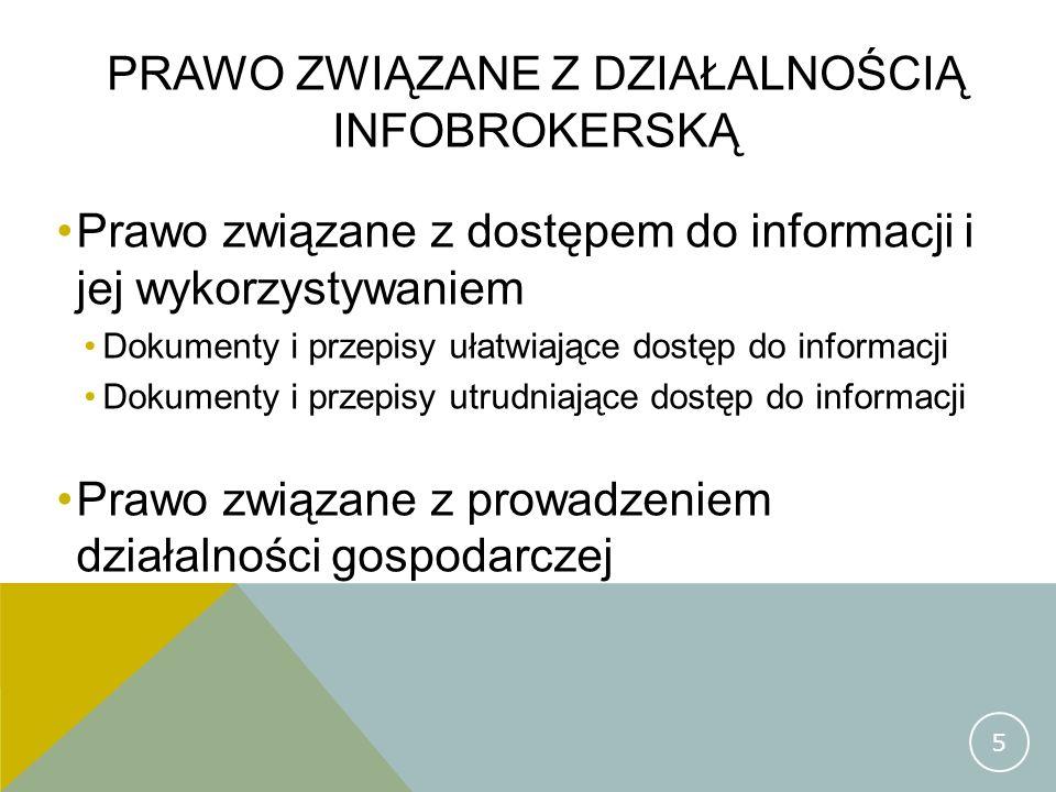PRAWO ZWIĄZANE Z DZIAŁALNOŚCIĄ INFOBROKERSKĄ Prawo związane z dostępem do informacji i jej wykorzystywaniem Dokumenty i przepisy ułatwiające dostęp do