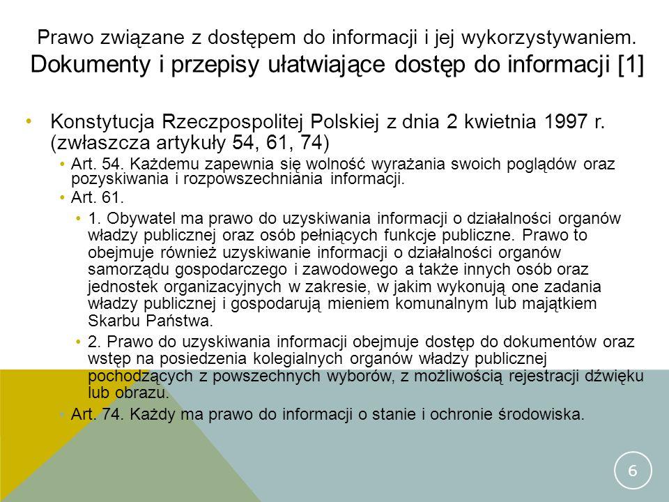 Prawo związane z dostępem do informacji i jej wykorzystywaniem. Dokumenty i przepisy ułatwiające dostęp do informacji [1] Konstytucja Rzeczpospolitej