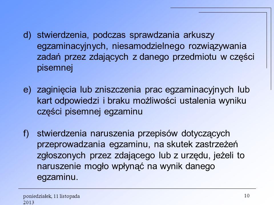 poniedziałek, 11 listopada 2013 10 d)stwierdzenia, podczas sprawdzania arkuszy egzaminacyjnych, niesamodzielnego rozwiązywania zadań przez zdających z
