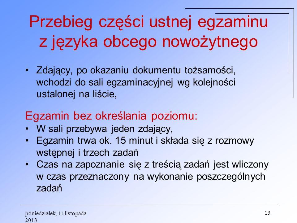 poniedziałek, 11 listopada 2013 13 Przebieg części ustnej egzaminu z języka obcego nowożytnego Zdający, po okazaniu dokumentu tożsamości, wchodzi do s