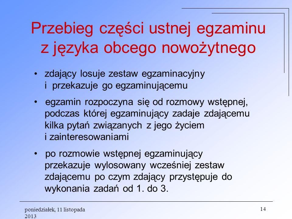 poniedziałek, 11 listopada 2013 14 zdający losuje zestaw egzaminacyjny i przekazuje go egzaminującemu egzamin rozpoczyna się od rozmowy wstępnej, podc