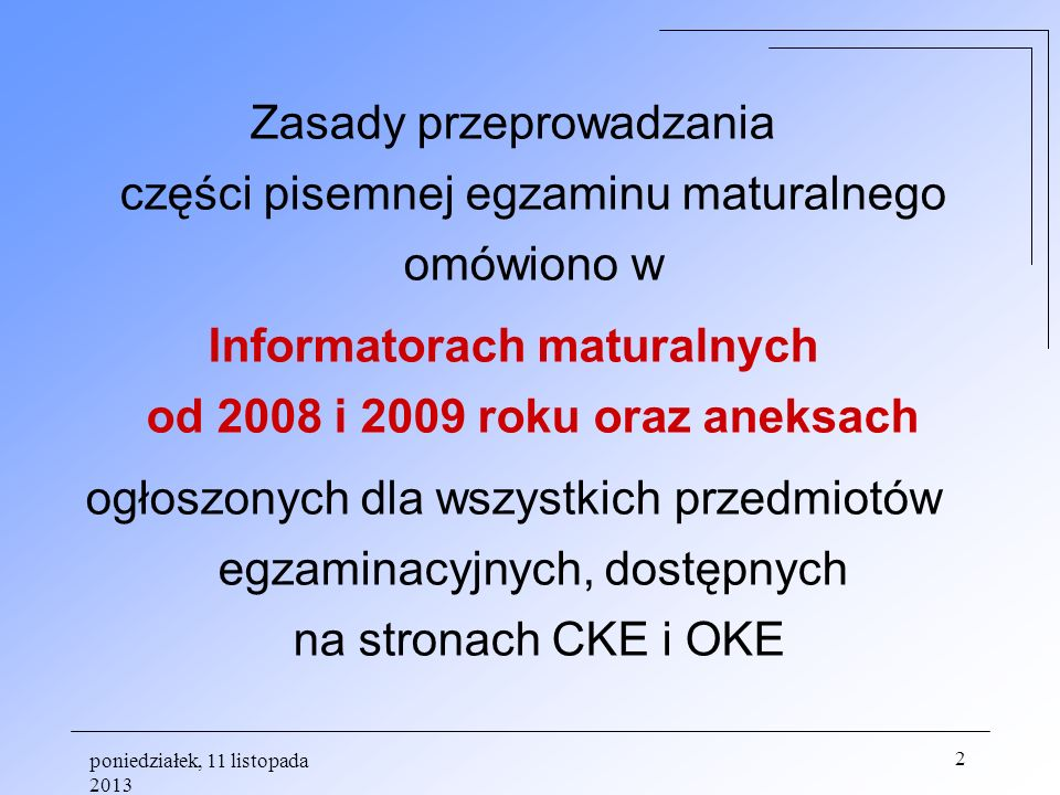 poniedziałek, 11 listopada 2013 2 Zasady przeprowadzania części pisemnej egzaminu maturalnego omówiono w Informatorach maturalnych od 2008 i 2009 roku