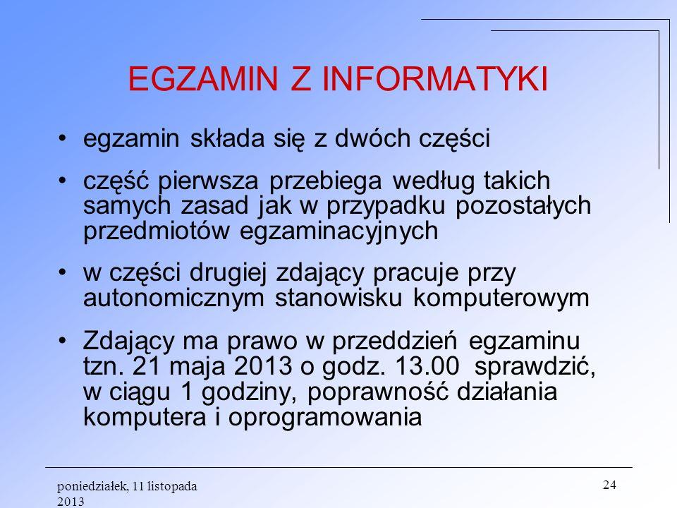 poniedziałek, 11 listopada 2013 24 EGZAMIN Z INFORMATYKI egzamin składa się z dwóch części część pierwsza przebiega według takich samych zasad jak w p