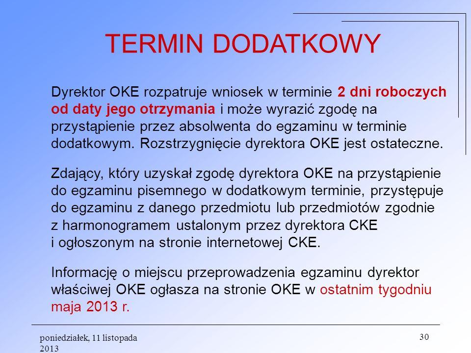 poniedziałek, 11 listopada 2013 30 Dyrektor OKE rozpatruje wniosek w terminie 2 dni roboczych od daty jego otrzymania i może wyrazić zgodę na przystąp