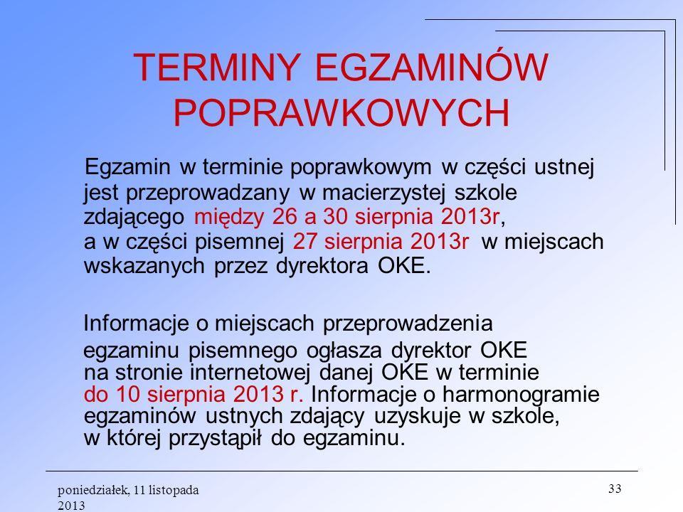 poniedziałek, 11 listopada 2013 33 TERMINY EGZAMINÓW POPRAWKOWYCH Egzamin w terminie poprawkowym w części ustnej jest przeprowadzany w macierzystej sz