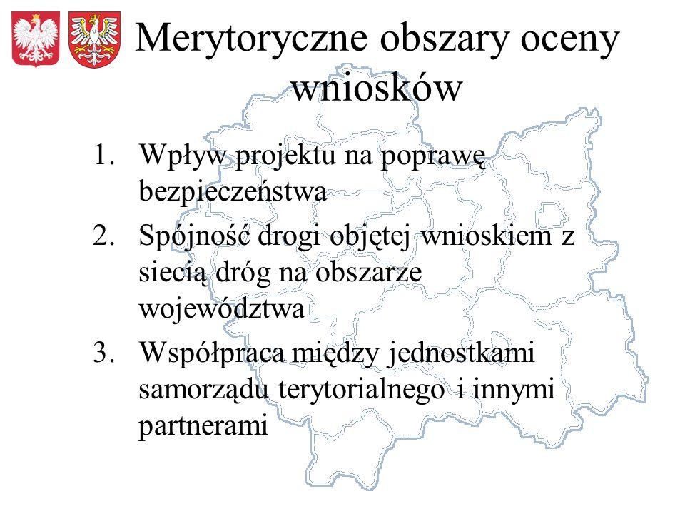 Merytoryczne obszary oceny wniosków 1.Wpływ projektu na poprawę bezpieczeństwa 2.Spójność drogi objętej wnioskiem z siecią dróg na obszarze województwa 3.Współpraca między jednostkami samorządu terytorialnego i innymi partnerami