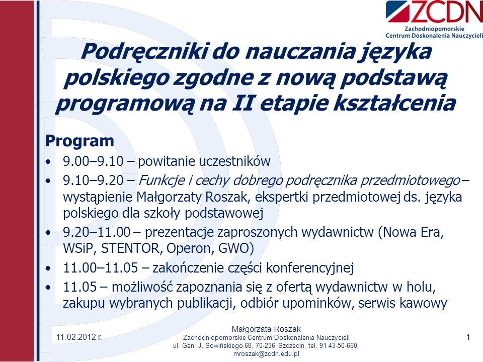 Podręczniki do nauczania języka polskiego zgodne z nową podstawą programową na II etapie kształcenia Program 9.00–9.10 – powitanie uczestników 9.10–9.