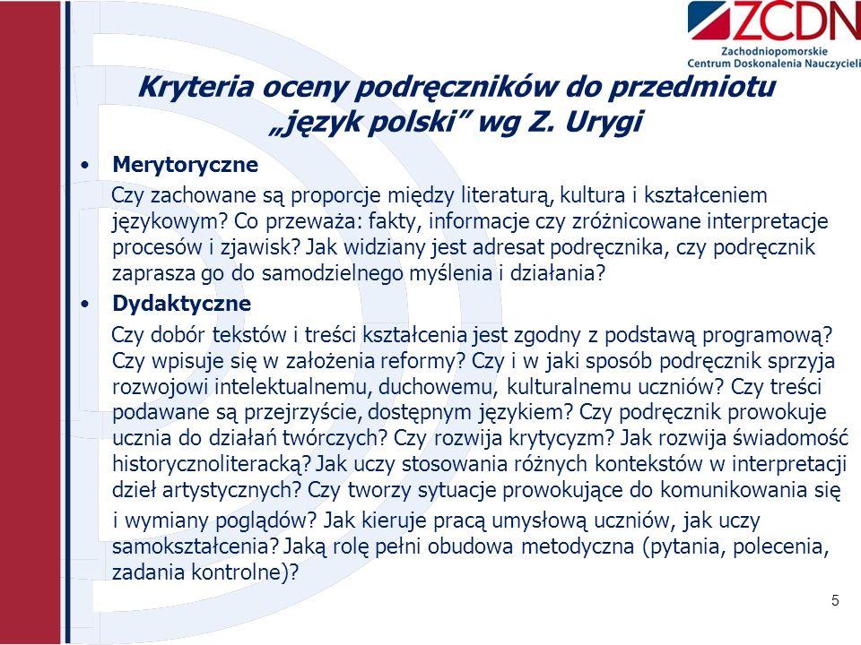 Kryteria oceny podręczników do przedmiotu język polski wg Z. Urygi Merytoryczne Czy zachowane są proporcje między literaturą, kultura i kształceniem j