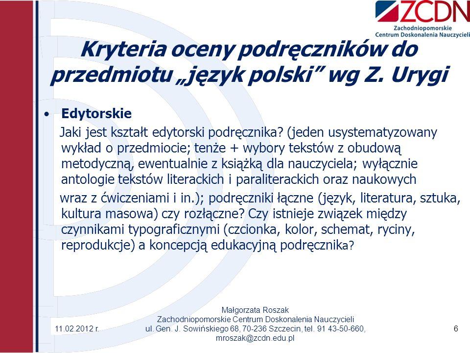 Kryteria oceny podręczników do przedmiotu język polski wg Z. Urygi Edytorskie Jaki jest kształt edytorski podręcznika? (jeden usystematyzowany wykład