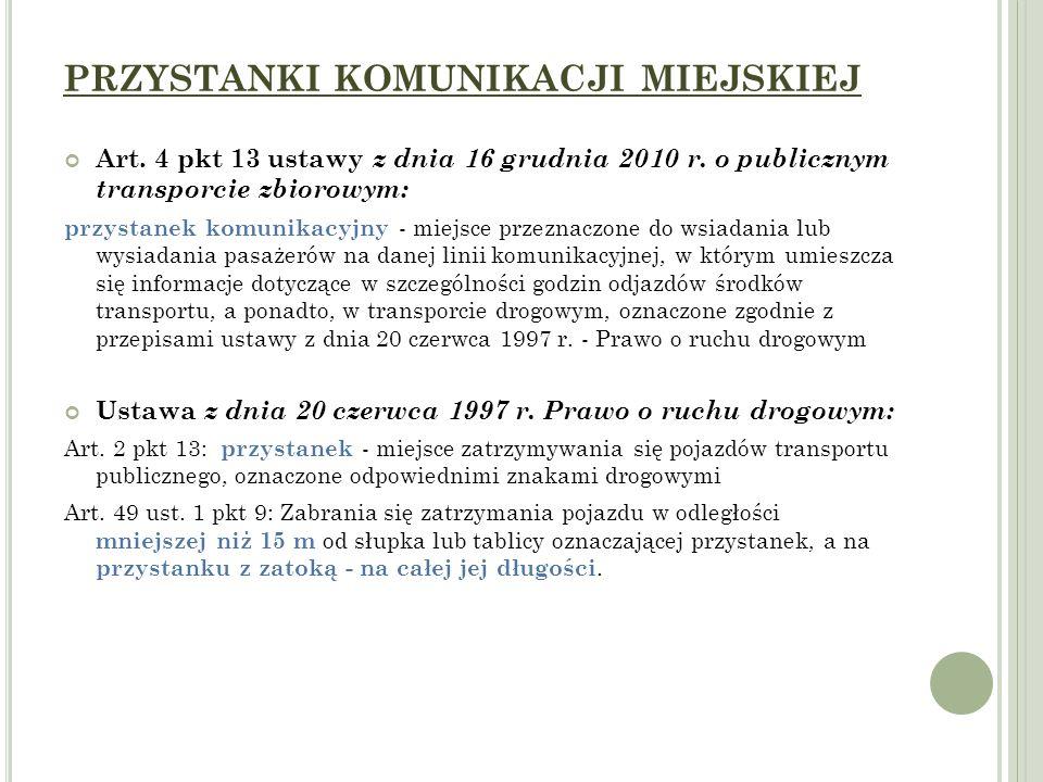 PRZYSTANKI KOMUNIKACJI MIEJSKIEJ Art. 4 pkt 13 ustawy z dnia 16 grudnia 2010 r. o publicznym transporcie zbiorowym: przystanek komunikacyjny - miejsce