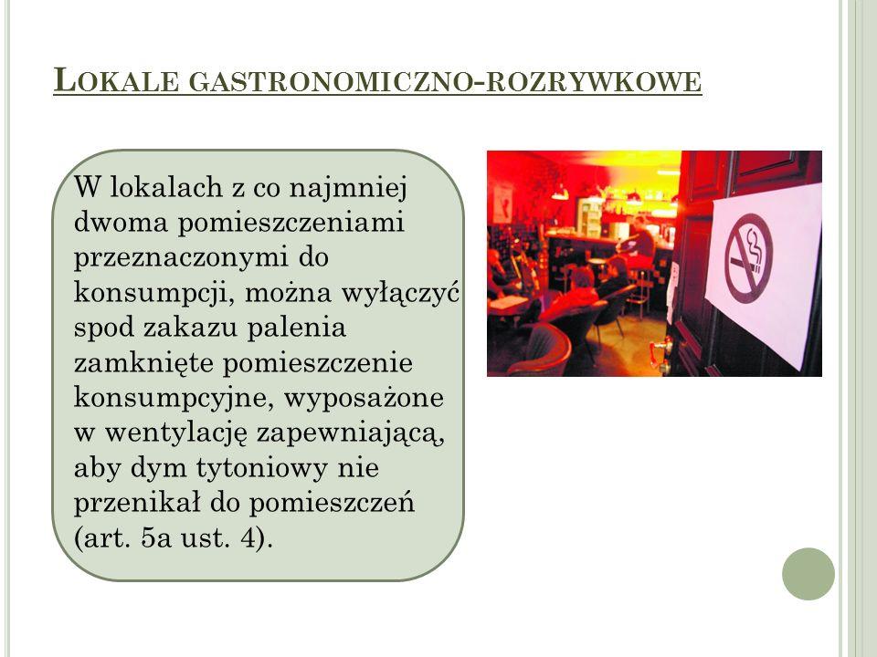 L OKALE GASTRONOMICZNO - ROZRYWKOWE W lokalach z co najmniej dwoma pomieszczeniami przeznaczonymi do konsumpcji, można wyłączyć spod zakazu palenia za