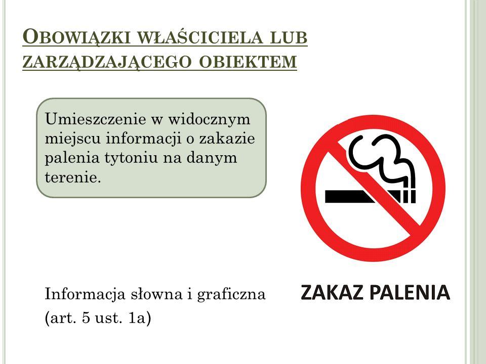 O BOWIĄZKI WŁAŚCICIELA LUB ZARZĄDZAJĄCEGO OBIEKTEM Umieszczenie w widocznym miejscu informacji o zakazie palenia tytoniu na danym terenie. Informacja