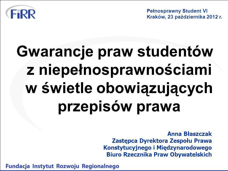 Gwarancje praw studentów z niepełnosprawnościami w świetle obowiązujących przepisów prawa Anna Błaszczak Zastępca Dyrektora Zespołu Prawa Konstytucyjn