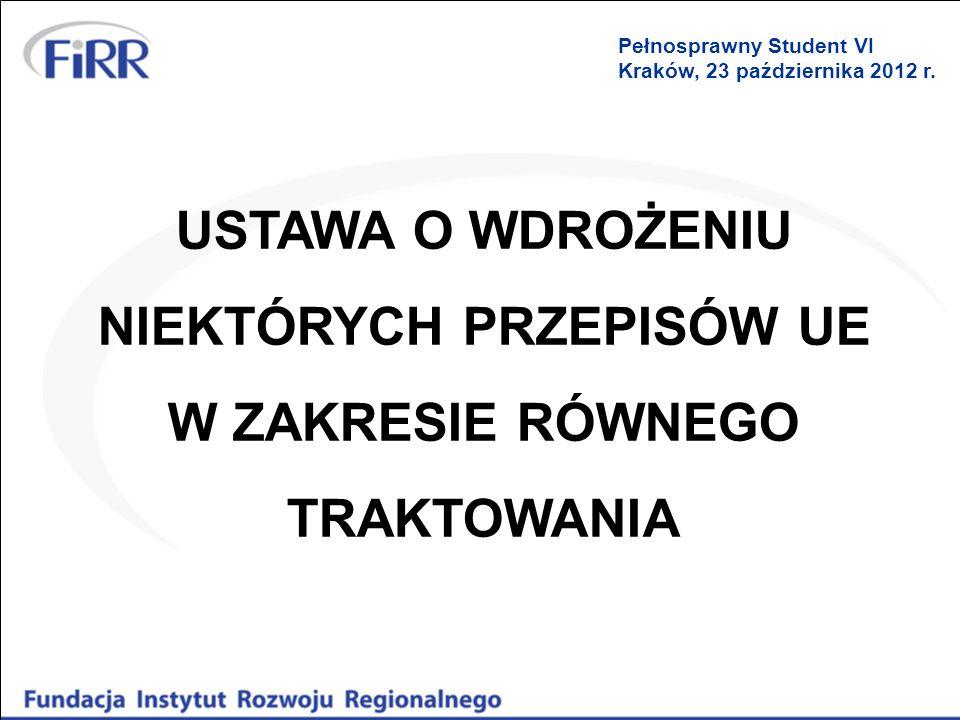 USTAWA O WDROŻENIU NIEKTÓRYCH PRZEPISÓW UE W ZAKRESIE RÓWNEGO TRAKTOWANIA Pełnosprawny Student VI Kraków, 23 października 2012 r.