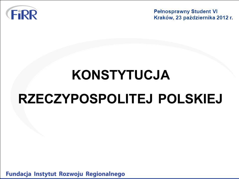 KONSTYTUCJA RZECZYPOSPOLITEJ POLSKIEJ Pełnosprawny Student VI Kraków, 23 października 2012 r.