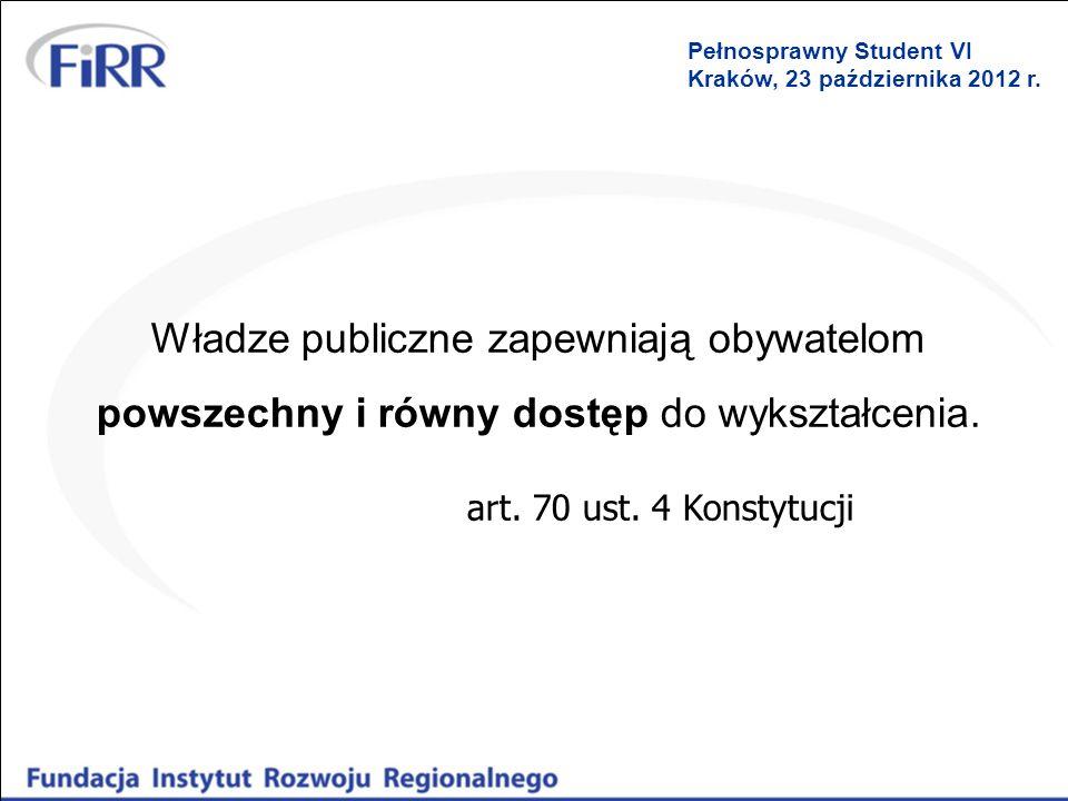 Władze publiczne zapewniają obywatelom powszechny i równy dostęp do wykształcenia. art. 70 ust. 4 Konstytucji Pełnosprawny Student VI Kraków, 23 paźdz