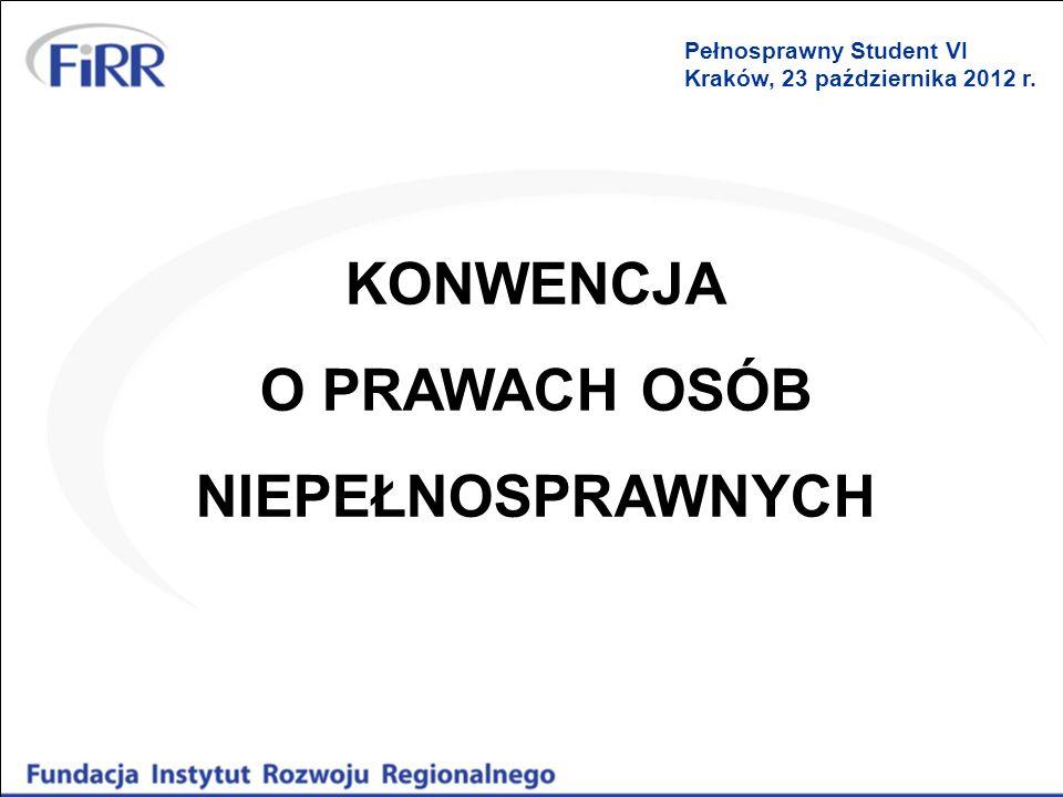 KONWENCJA O PRAWACH OSÓB NIEPEŁNOSPRAWNYCH Pełnosprawny Student VI Kraków, 23 października 2012 r.