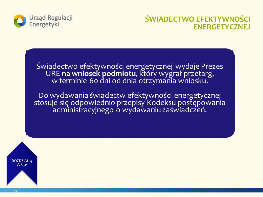 17 ZUŻCIE ENERGII ROZDZIAŁ 3 Art. 11 ŚWIADECTWO EFEKTYWNOŚCI ENERGETYCZNEJ. ROZDZIAŁ 4 Art. 21 Świadectwo efektywności energetycznej wydaje Prezes URE