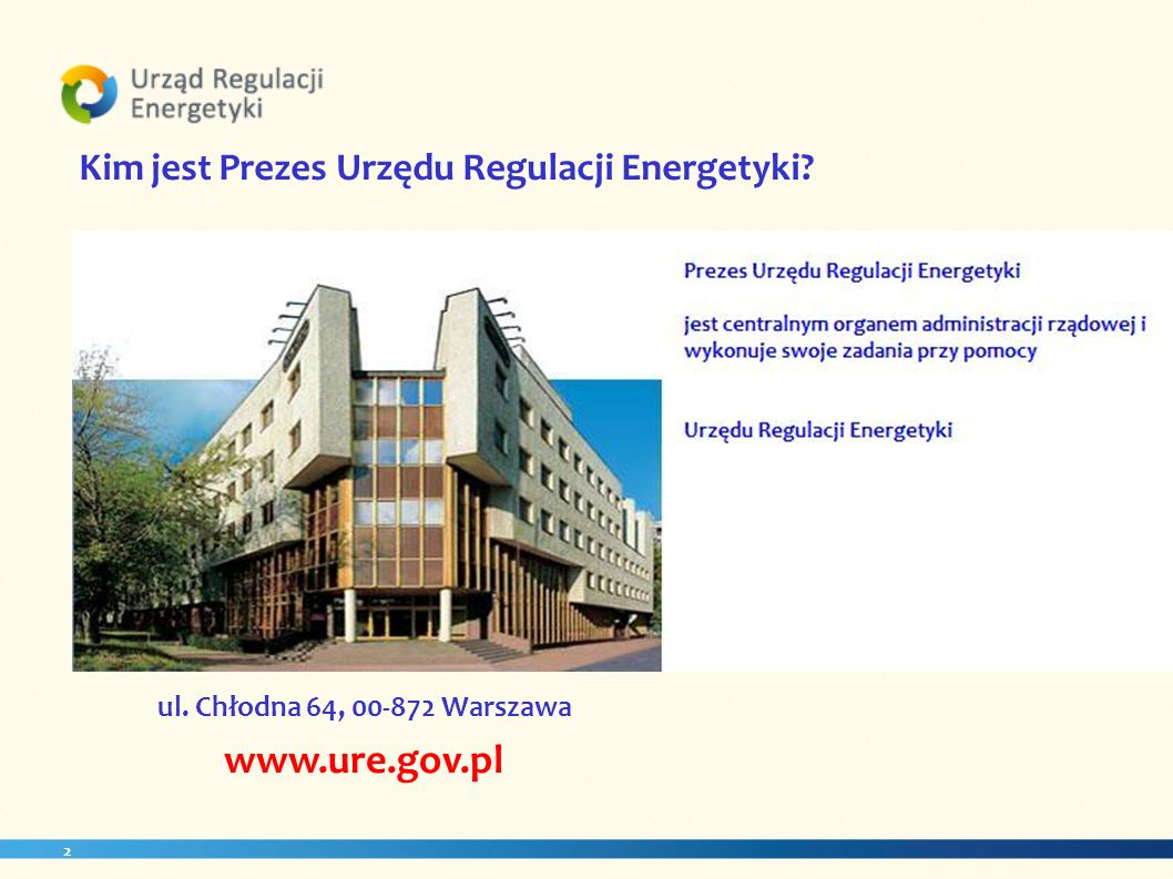 Kim jest Prezes Urzędu Regulacji Energetyki? ul. Chłodna 64, 00-872 Warszawa www.ure.gov.pl 2