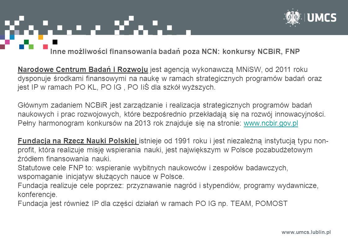 www.umcs.lublin.pl Inne możliwości finansowania badań poza NCN: konkursy NCBiR, FNP Narodowe Centrum Badań i Rozwoju jest agencją wykonawczą MNiSW, od