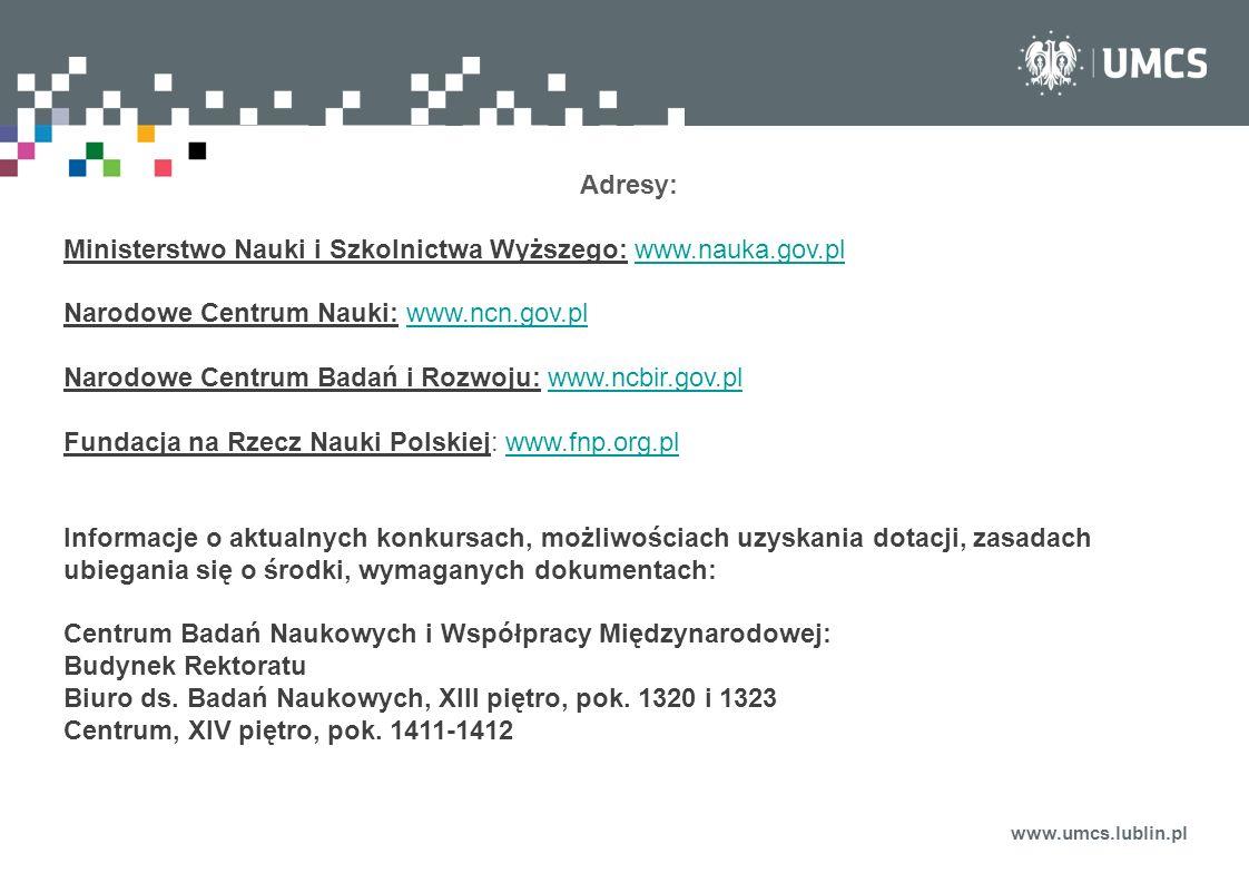 www.umcs.lublin.pl Adresy: Ministerstwo Nauki i Szkolnictwa Wyższego: www.nauka.gov.plwww.nauka.gov.pl Narodowe Centrum Nauki: www.ncn.gov.plwww.ncn.g