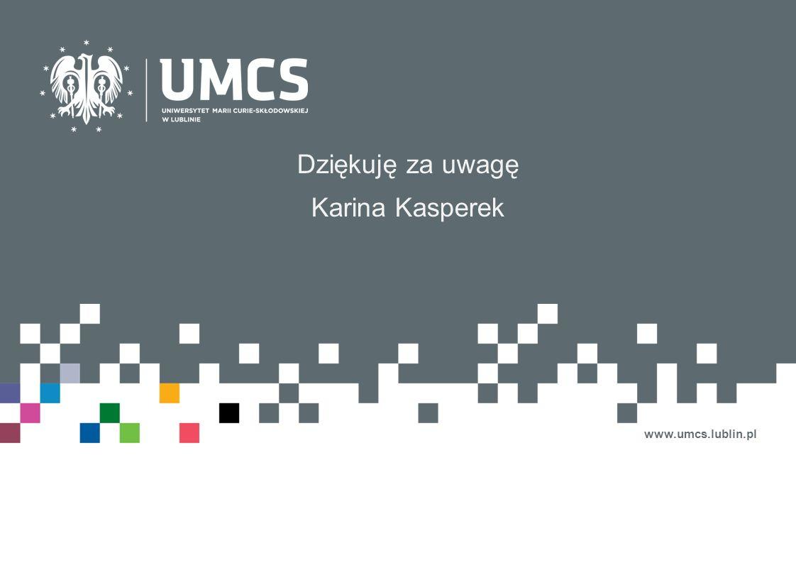Dziękuję za uwagę Karina Kasperek www.umcs.lublin.pl