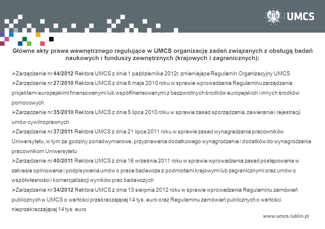 www.umcs.lublin.pl Główne akty prawa wewnętrznego regulujące w UMCS organizację zadań związanych z obsługą badań naukowych i funduszy zewnętrznych (kr