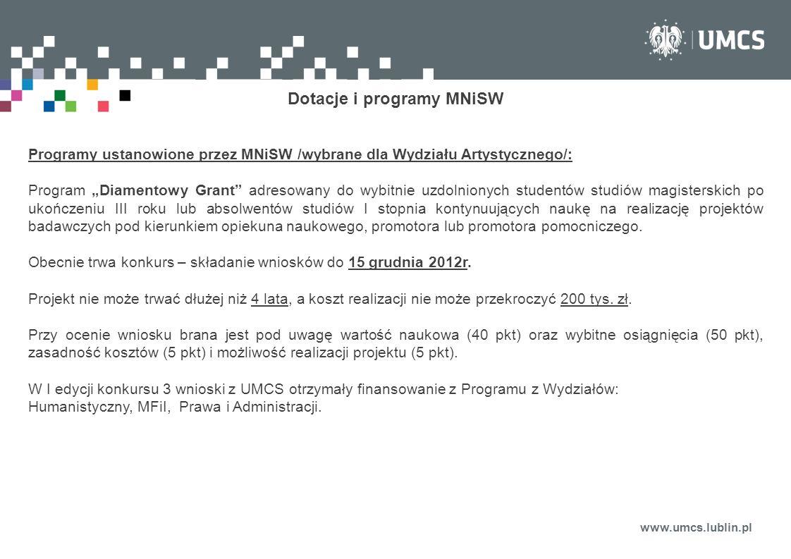www.umcs.lublin.pl Dotacje i programy MNiSW Programy ustanowione przez MNiSW /wybrane dla Wydziału Artystycznego/: Program Diamentowy Grant adresowany