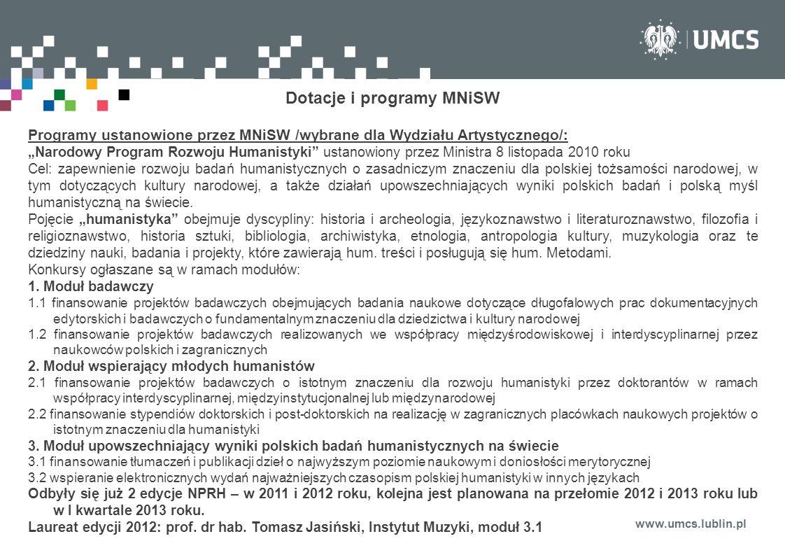 www.umcs.lublin.pl Dotacje i programy MNiSW Programy ustanowione przez MNiSW /wybrane dla Wydziału Artystycznego/: Narodowy Program Rozwoju Humanistyk