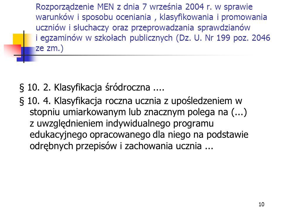 10 Rozporządzenie MEN z dnia 7 września 2004 r. w sprawie warunków i sposobu oceniania, klasyfikowania i promowania uczniów i słuchaczy oraz przeprowa