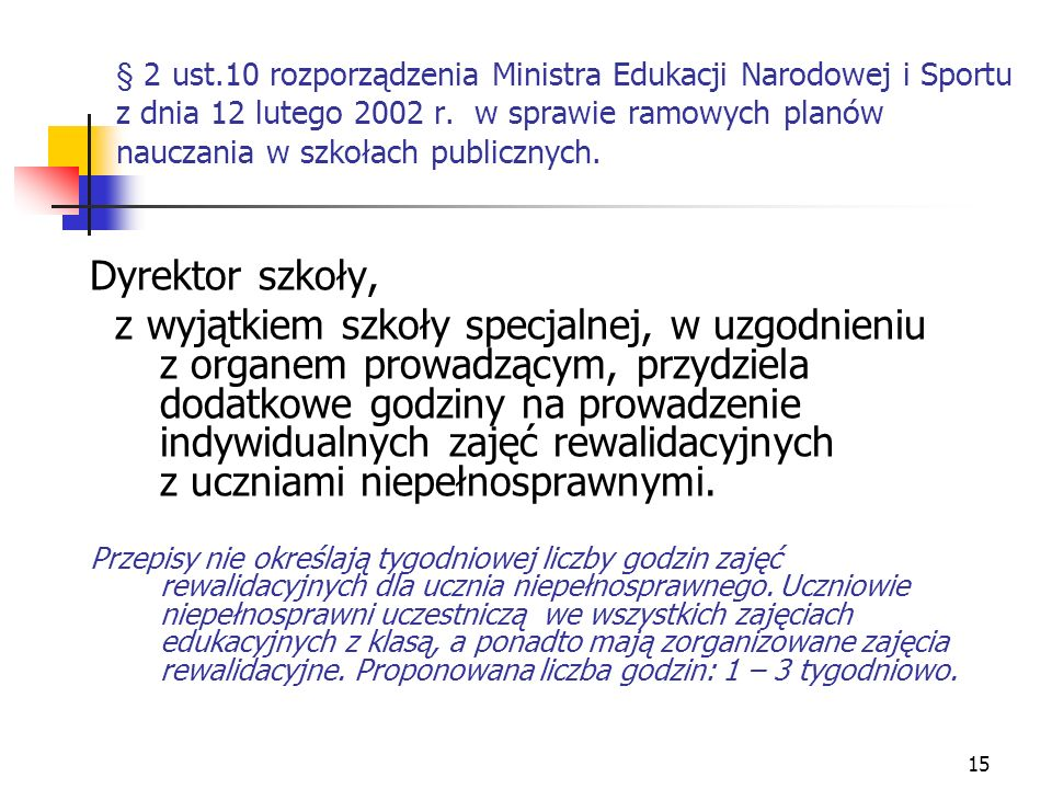 15 § 2 ust.10 rozporządzenia Ministra Edukacji Narodowej i Sportu z dnia 12 lutego 2002 r. w sprawie ramowych planów nauczania w szkołach publicznych.