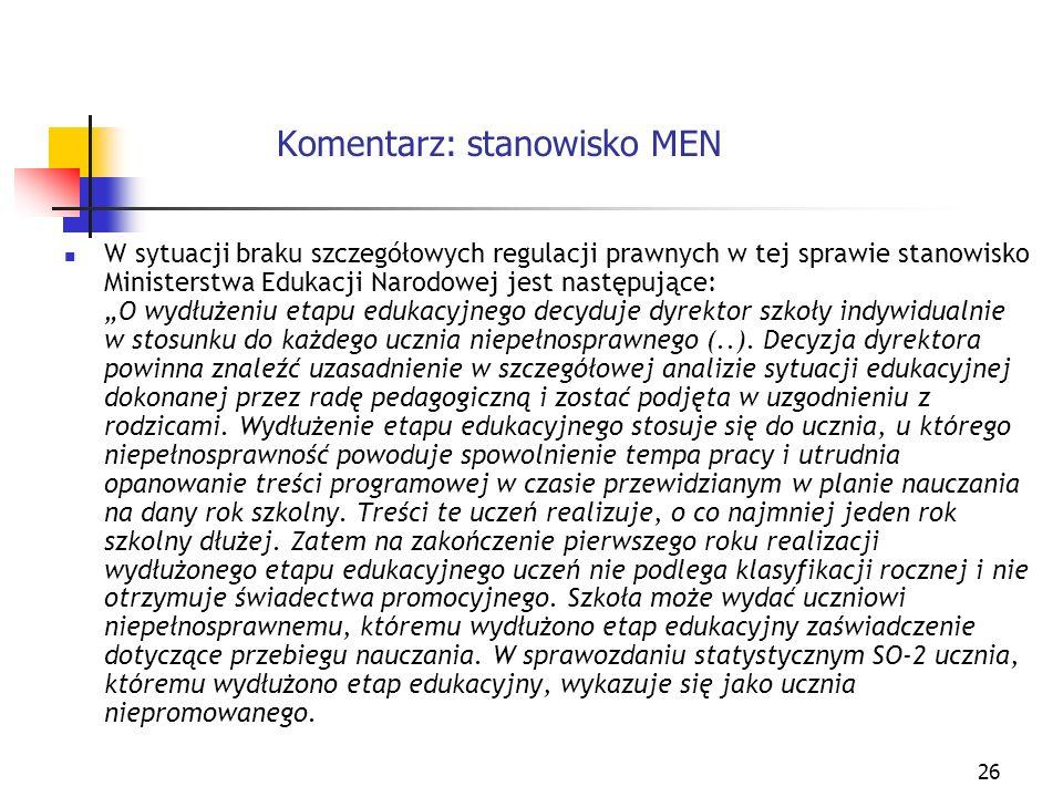 26 Komentarz: stanowisko MEN W sytuacji braku szczegółowych regulacji prawnych w tej sprawie stanowisko Ministerstwa Edukacji Narodowej jest następują