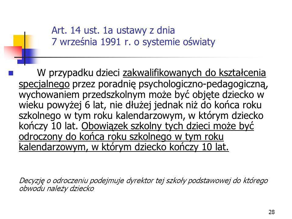 28 Art. 14 ust. 1a ustawy z dnia 7 września 1991 r. o systemie oświaty W przypadku dzieci zakwalifikowanych do kształcenia specjalnego przez poradnię