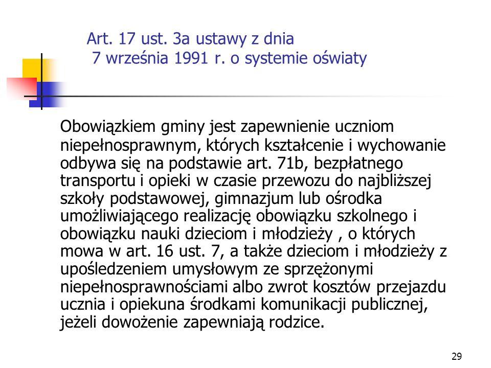 29 Art. 17 ust. 3a ustawy z dnia 7 września 1991 r. o systemie oświaty Obowiązkiem gminy jest zapewnienie uczniom niepełnosprawnym, których kształceni