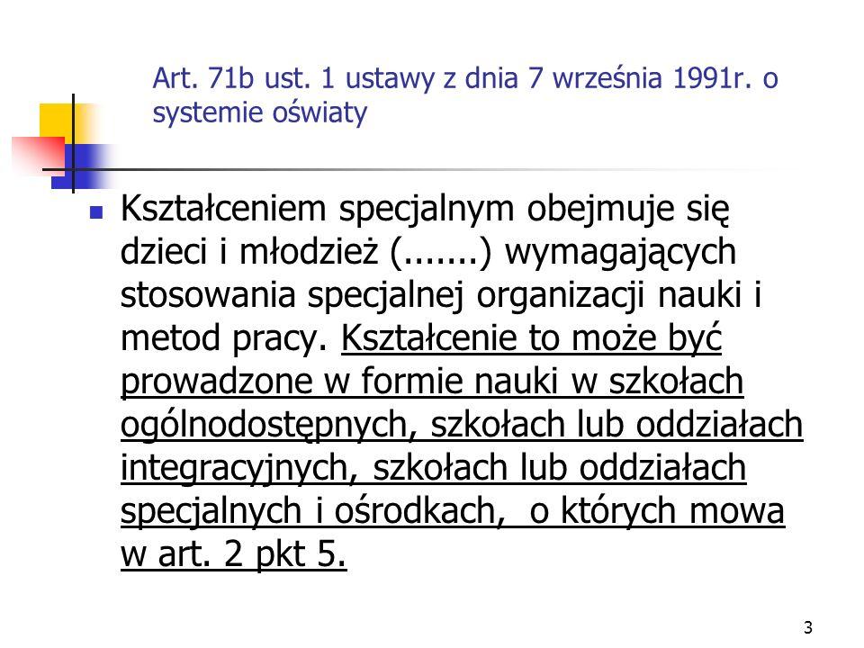 3 Art. 71b ust. 1 ustawy z dnia 7 września 1991r. o systemie oświaty Kształceniem specjalnym obejmuje się dzieci i młodzież (.......) wymagających sto