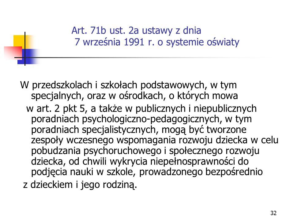 32 Art. 71b ust. 2a ustawy z dnia 7 września 1991 r. o systemie oświaty W przedszkolach i szkołach podstawowych, w tym specjalnych, oraz w ośrodkach,