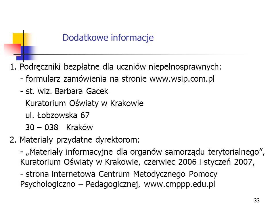 33 Dodatkowe informacje 1. Podręczniki bezpłatne dla uczniów niepełnosprawnych: - formularz zamówienia na stronie www.wsip.com.pl - st. wiz. Barbara G