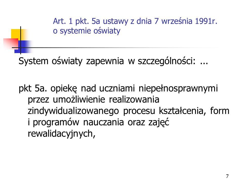 7 Art. 1 pkt. 5a ustawy z dnia 7 września 1991r. o systemie oświaty System oświaty zapewnia w szczególności:... pkt 5a. opiekę nad uczniami niepełnosp