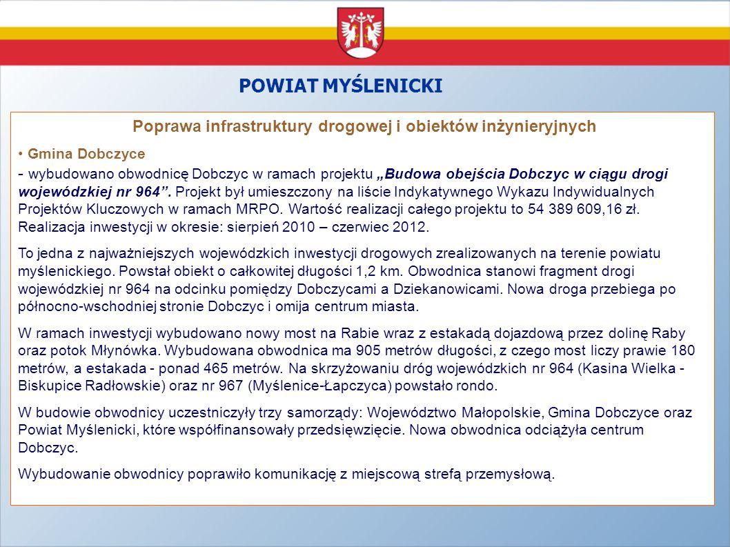 POWIAT MYŚLENICKI Poprawa infrastruktury drogowej i obiektów inżynieryjnych Gmina Dobczyce - wybudowano obwodnicę Dobczyc w ramach projektu Budowa obe