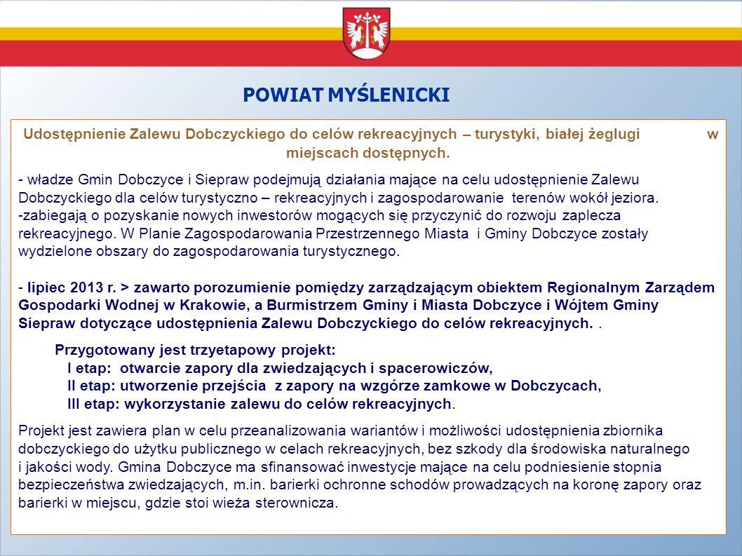 POWIAT MYŚLENICKI Udostępnienie Zalewu Dobczyckiego do celów rekreacyjnych – turystyki, białej żeglugi w miejscach dostępnych. - władze Gmin Dobczyce