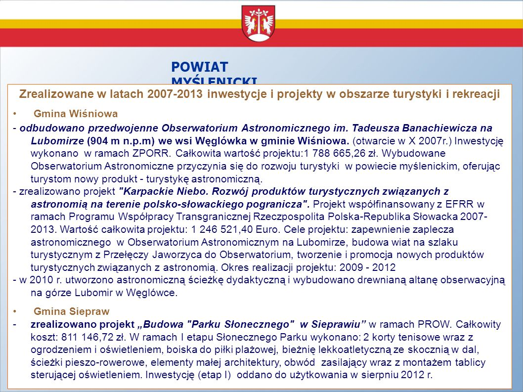 POWIAT MYŚLENICKI Zrealizowane w latach 2007-2013 inwestycje i projekty w obszarze turystyki i rekreacji Gmina Wiśniowa - odbudowano przedwojenne Obse