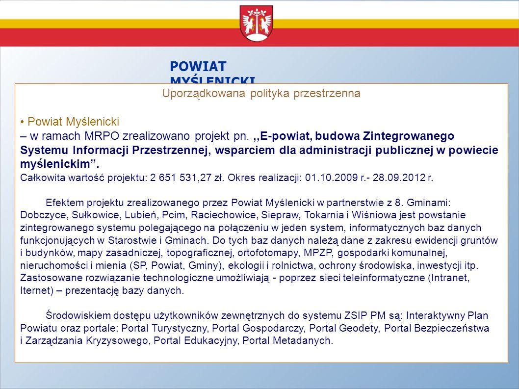 POWIAT MYŚLENICKI Uporządkowana polityka przestrzenna Powiat Myślenicki – w ramach MRPO zrealizowano projekt pn.,,E-powiat, budowa Zintegrowanego Syst