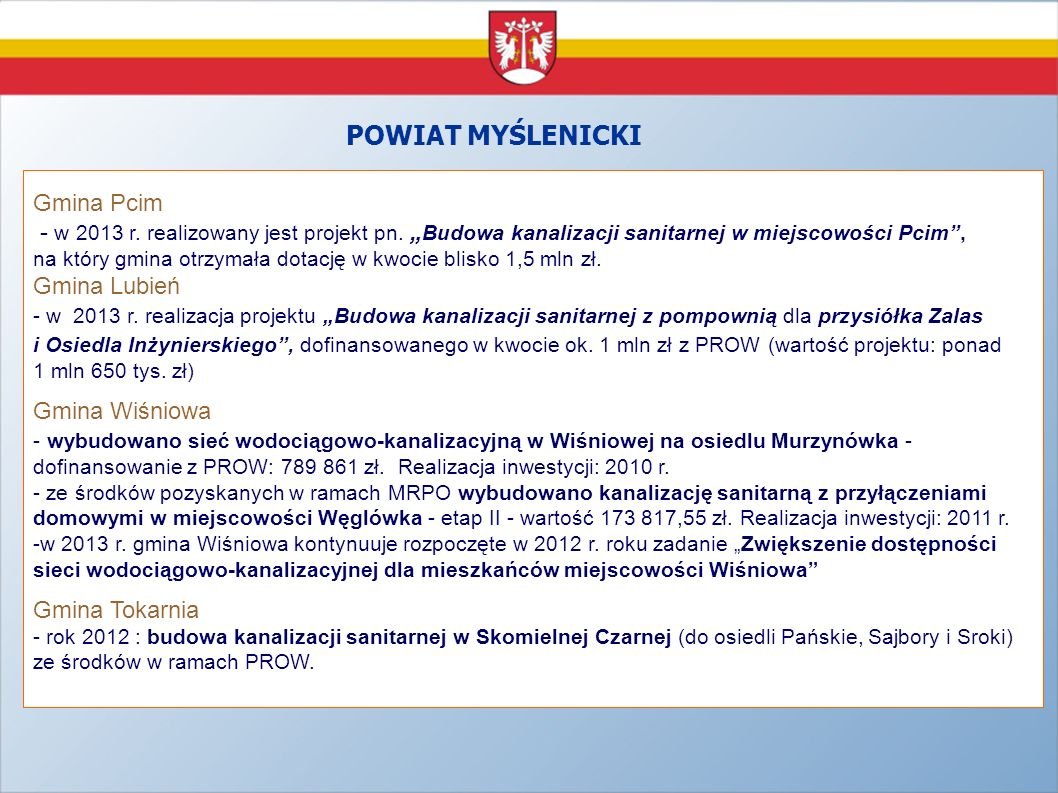 POWIAT MYŚLENICKI Gmina Pcim - w 2013 r. realizowany jest projekt pn. Budowa kanalizacji sanitarnej w miejscowości Pcim, na który gmina otrzymała dota